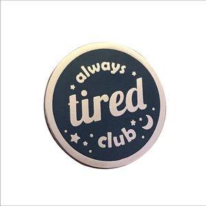 Jewelry - Always Tired Club Enamel Pin Brooch Mom Mother